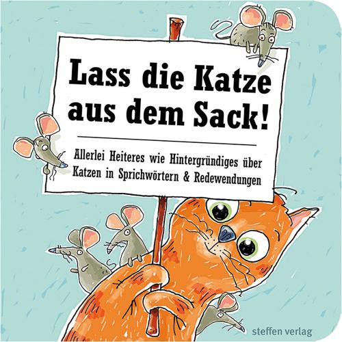 Lass die Katze aus dem Sack! Allerlei Heiteres wie Hintergründe über Katzen in Sprichwörtern und Redewendungen.