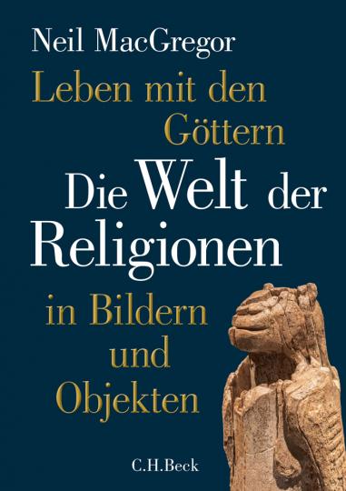 Leben mit den Göttern. Die Welt der Religionen in Bildern und Objekten.