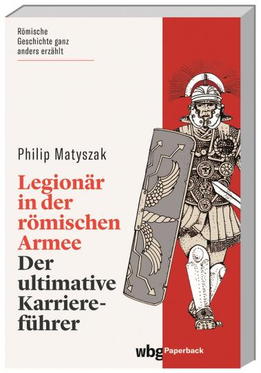 Legionär in der römischen Armee. Der ultimative Karriereführer.