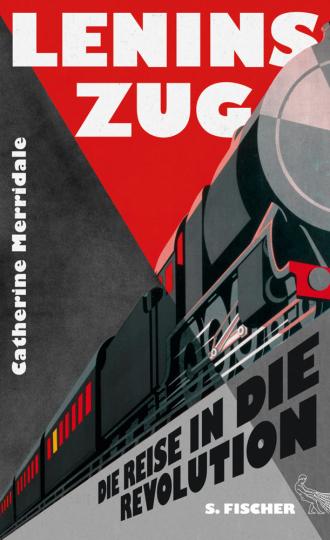 Lenins Zug. Die Reise in die Revolution.