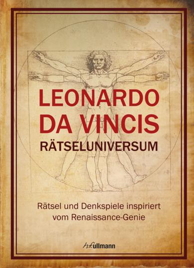 Leonardo da Vincis Rätseluniversum. Rätsel und Denkspiele inspiriert vom Renaissance-Genie.