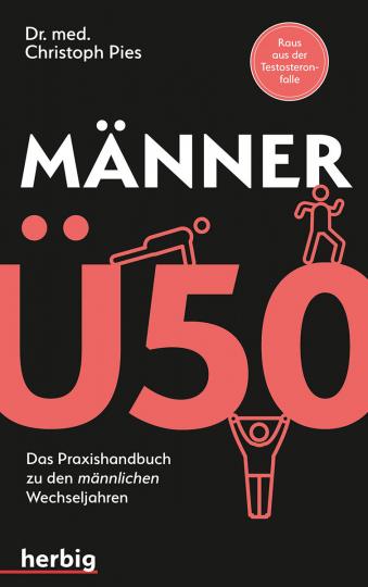 Männer Ü 50. Das Praxis-Handbuch zu den männlichen Wechseljahren.