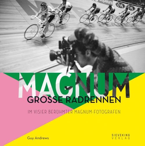 Magnum. Große Radrennen im Visier berühmter Magnum-Fotografen.