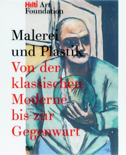 Malerei und Plastik. Von der Klassischen Moderne bis zur Gegenwart. Publikationen der Hilti Art Foundation Vol. 1.