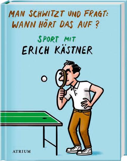 Man schwitzt und fragt Wann hört das auf Sport mit Erich Kästner.