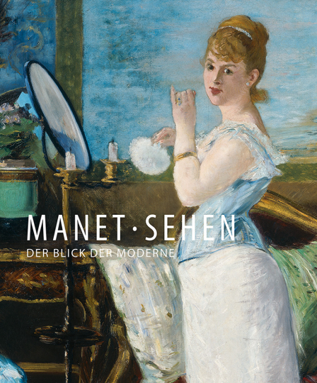 Manet - Sehen. Der Blick der Moderne.