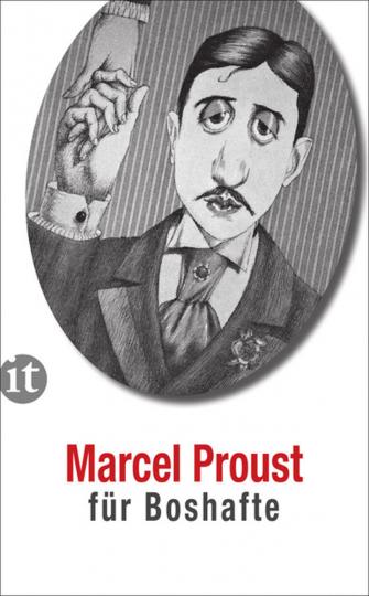 Marcel Proust für Boshafte.