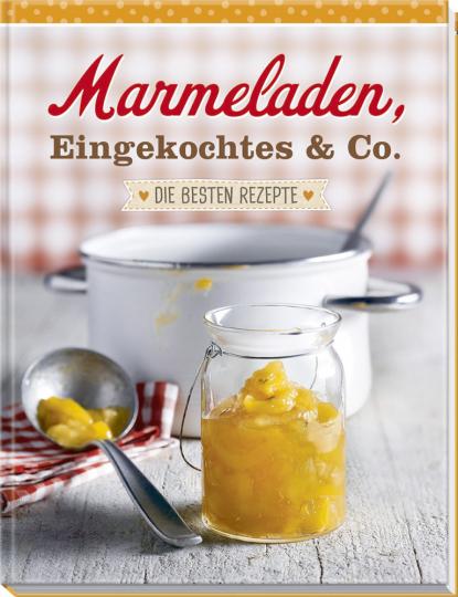 Marmeladen, Eingekochtes & Co. - Die besten Rezepte