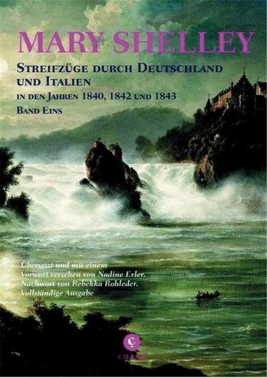 Marry Shelley. Streifzüge durch Deutschland und Italien. In den Jahren 1840, 1842 und 1843 - Band Eins.