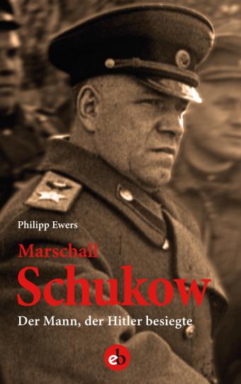 Marshall Schukow. Der Mann, der Hitler besiegte. Die Biographie.