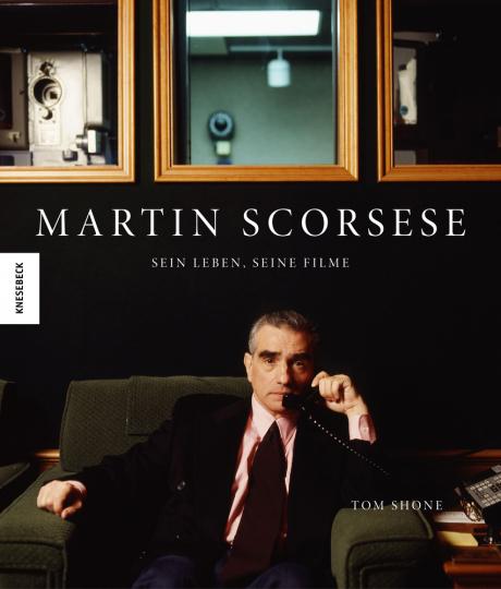 Martin Scorsese. Sein Leben, seine Filme.