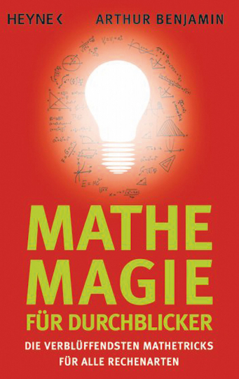Mathe-Magie für Durchblicker - Die verblüffendsten Mathe-Tricks für alle Rechenarten