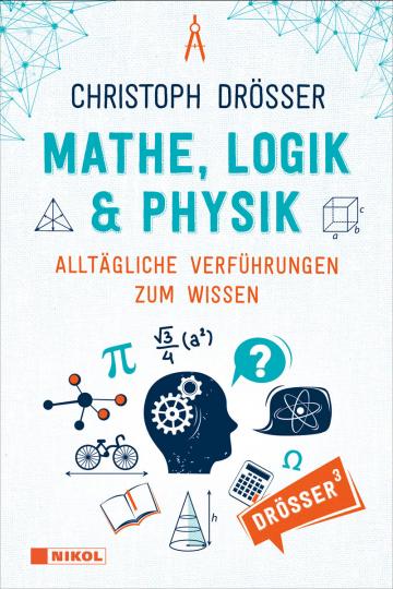 Mathe, Logik & Physik. Alltägliche Verführungen zum Wissen.