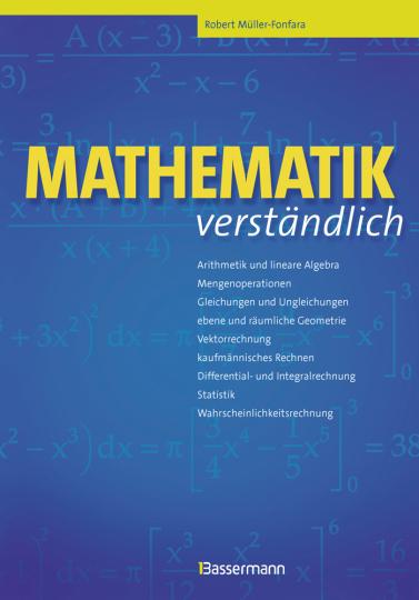 Mathematik verständlich. Arithmetik und lineare Algebra, Mengenoperationen, uvm.