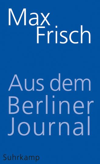 Max Frisch. Aus dem Berliner Journal.