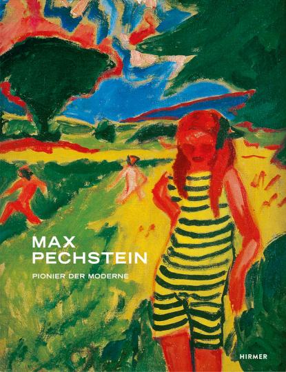 Max Pechstein. Pionier der Moderne.