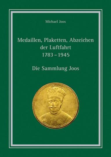 Medaillen, Plaketten, Abzeichen der Luftfahrt 1783 - 1945. Die Sammlung Joos.