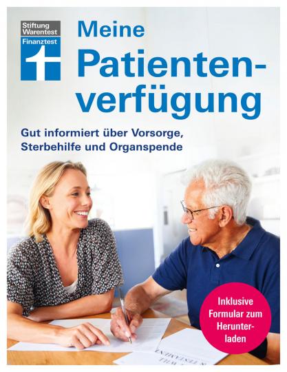 Meine Patientenverfügung. Gut informiert über Vorsorge, Sterbehilfe und Organspende.