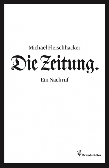 Michael Fleischhacker. Die Zeitung. Ein Nachruf.