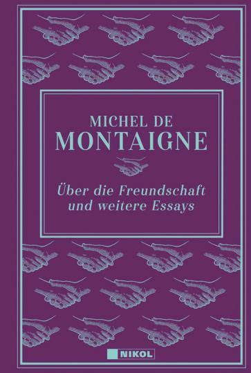 Michel de Montaigne. Über die Freundschaft und weitere Essays.
