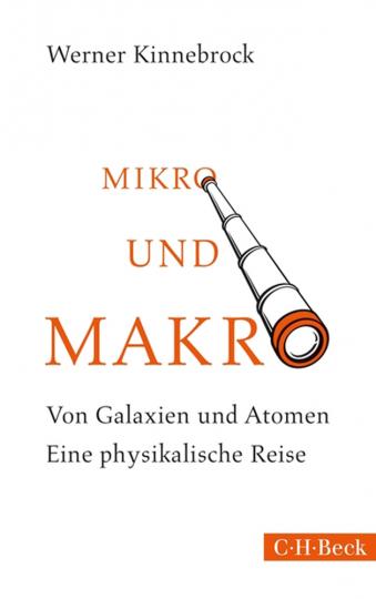 Mikro und Makro. Von Galaxien und Atomen. Eine physikalische Reise.