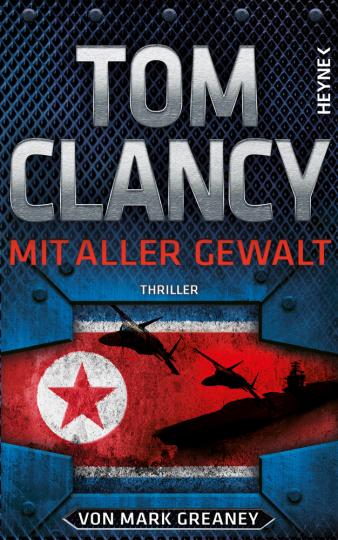 Tom Clancy. Mit aller Gewalt. Thriller.