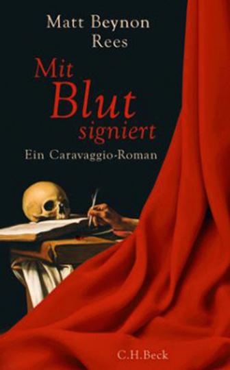 Mit Blut signiert. Ein Caravaggio Roman.