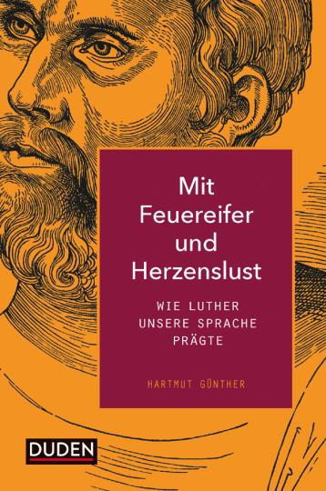 Mit Feuereifer und Herzenslust. Wie Luther unsere Sprache prägte.
