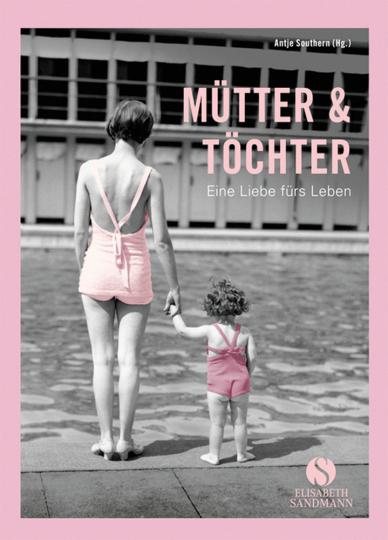 Mütter & Töchter. Eine Liebe fürs Leben.
