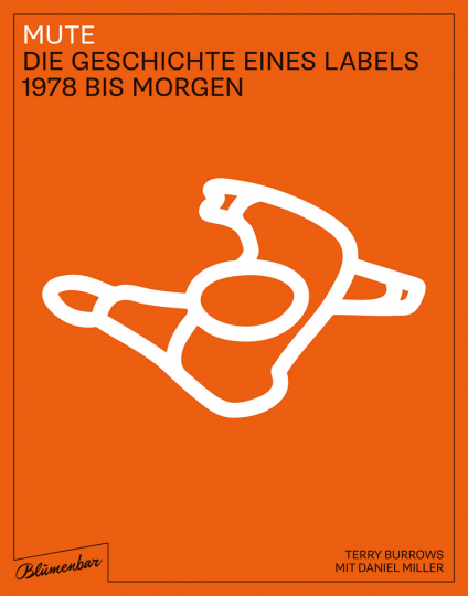 Mute. Die Geschichte eines Labels 1978 bis Morgen.