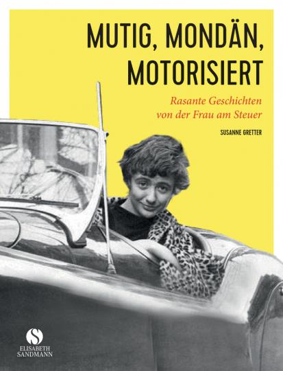 Mutig, mondän, motorisiert. Rasante Geschichten von der Frau am Steuer.