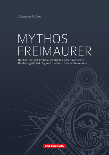Mythos Freimaurer. Der Einfluss der Freimaurer auf den Amerikanischen Unabhängigkeitskrieg und die Französische Revolution.