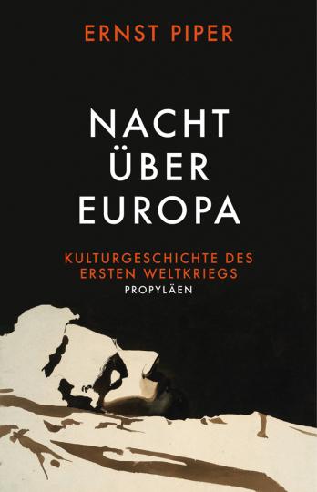 Nacht über Europa. Kulturgeschichte des Ersten Weltkriegs.