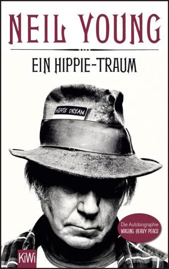 Neil Young. Ein Hippie-Traum. Die Autobiographie. Waging Heavy Peace.