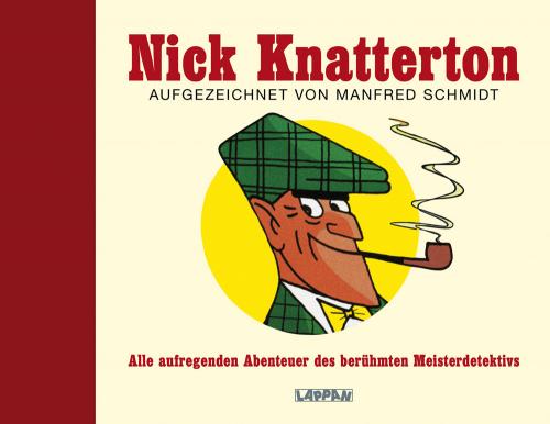Nick Knatterton. Die aufregenden Abenteuer des berühmten Meisterdetektivs.