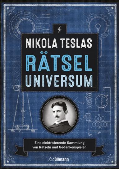 Nikola Teslas Rätseluniversum. Eine elektrisierende Sammlung von Rätseln und Gedankenspielen.