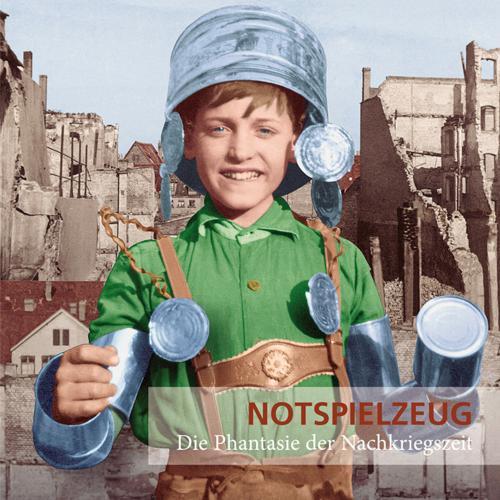 Notspielzeug. Die Phantasie der Nachkriegszeit.