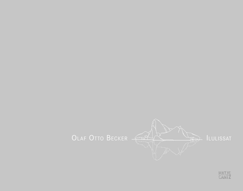 Olaf Otto Becker. Ilulissat. Sculptures of Change. Greenland 2003-2017.