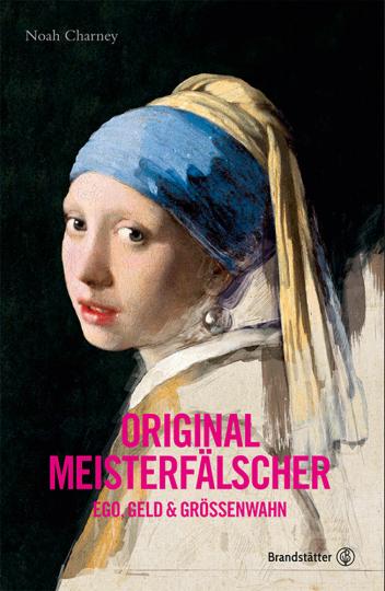Original Meisterfälscher. Ego, Geld & Größenwahn.