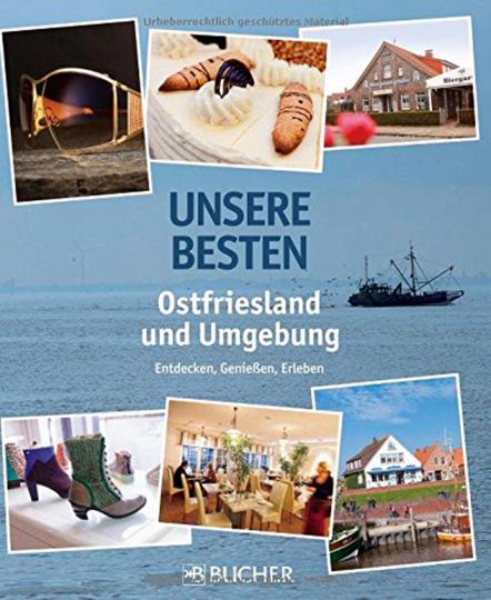 Ostfriesland und Umgebung. Entdecken, Genießen, Erleben.