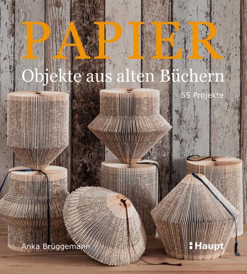 Papier-Objekte aus alten Büchern. 55 Projekte.