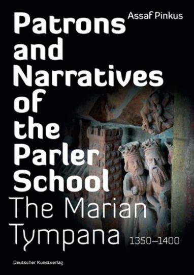 Patrons and Narratives of the Parler School 1350-1400. Die Marien-Portale der Parler Schule.