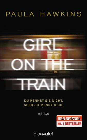 Paula Hawkins. Girl on the Train. Du kennst sie nicht, aber sie kennt dich. Roman.