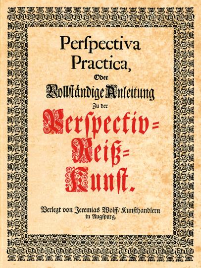 Perspectiva Practica oder Vollständige Anleitung zu der Perspectiv-Reiß-Kunst.