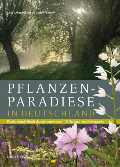 Pflanzenparadiese in Deutschland. Faszinierende Entdeckungstouren durch 12 National- und Naturparks.