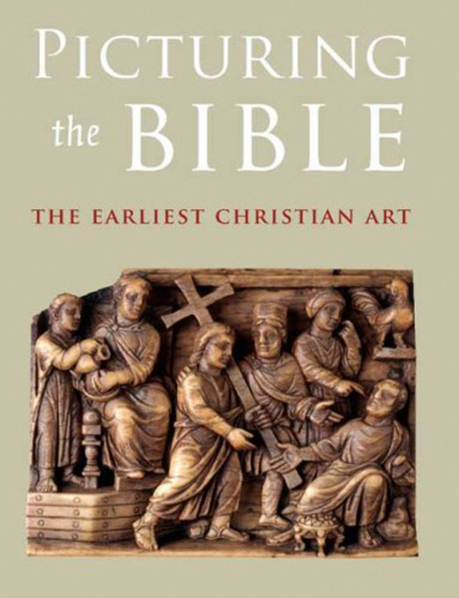 Picturing the Bible. The Earliest Christian Art. Frühchristliche Kunst.