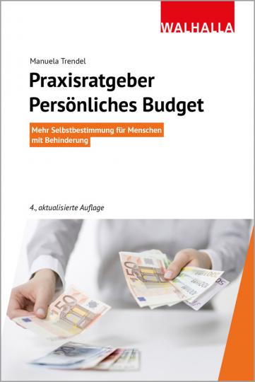 Praxisratgeber Persönliches Budget. Mehr Selbstbestimmung für Menschen mit Behinderung.