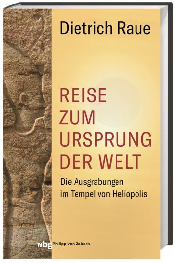 Reise zum Ursprung der Welt. Die Ausgrabungen im Tempel von Heliopolis.