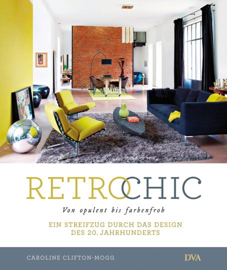 Retro Chic. Von opulent bis farbenfroh. Ein Streifzug durch das Design des 20. Jahrhunderts.