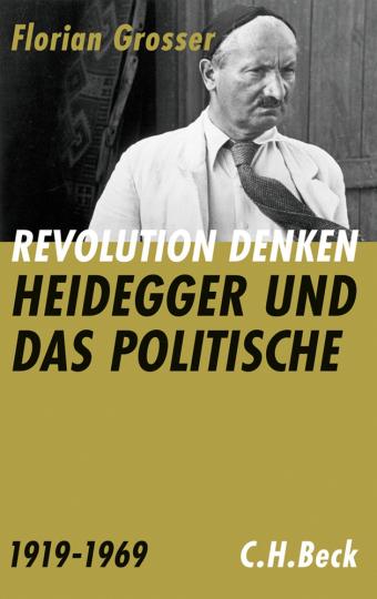 Revolution denken. Heidegger und das Politische 1919 bis 1969.
